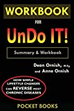 WORKBOOK For Undo It!: How Simple Lifestyle Changes Can Reverse Most Chronic Diseases by Dean Ornish M.D. and Anne Ornish