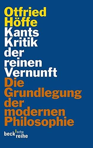 Kants Kritik der reinen Vernunft: Die Grundlegung der modernen Philosophie (Beck'sche Reihe)