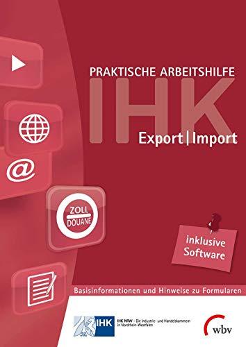 Praktische Arbeitshilfe Export/Import 2018: Basisinformationen und Hinweise zu Formularen mit Formular-Ausfüll-Software