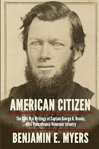 American Citizen: The Civil War writings of Captain George A. Brooks, 46th Pennsylvania Volunteer Infantry