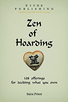Zen of Hoarding:  108 offerings for deciding what you own. by [Saira Priest]