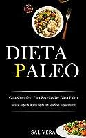 Dieta Paleo: Guia completo para receitas de dieta paleo (Receitas de perda de peso rápida com benefícios surpreendentes)