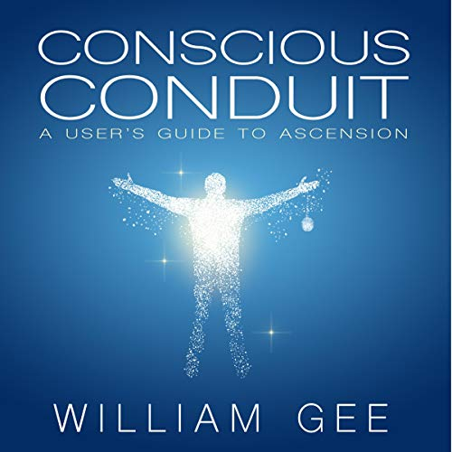 Conscious Conduit: A User's Guide to Ascension