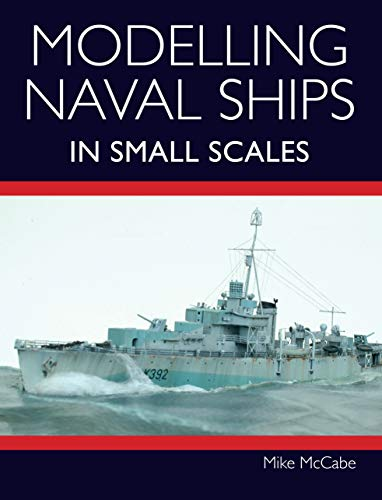 Modelling Naval Ships in Small Scales (English Edition)