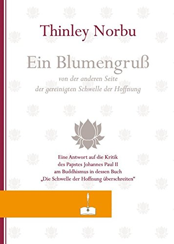 Ein Blumengruß: Ein Blumengruß von der anderen Seite der gereinigten Schwelle der Hoffnung. Eine Antwort auf die Kritik des Papstes Johannes Paul II am Buddhismus