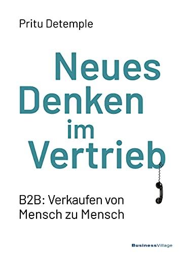 Neues Denken im Vertrieb: B2B: Verkaufen von Mensch zu Mensch