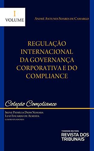 Coleção Compliance – Volume I – Regulação Internacional Da Governança Corporativa E Do Compliance