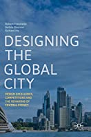 Designing the Global City: Design Excellence, Competitions and the Remaking of Central Sydney