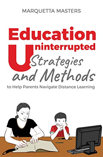 Education Uninterrupted: Strategies and Methods to Help Parents Navigate Distance Learning (English Edition)