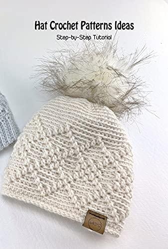 Hat Crochet Patterns Ideas: Step-by-Step Tutorial: DIY Hat Crocheting (English Edition)