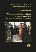Theater als therapeutische Erinnerungsarbeit: Das Amanat-Projekt in Sati / Kurdistan