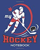 My Hockey Notebook: 100 page sports journal for keeping notes about your games