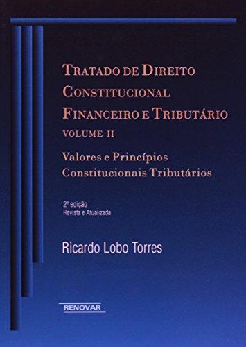 Tratado de Direito Constitucional Financeiro e Tributário. Valores e Princípios Constitucionais Tributários - Volume II