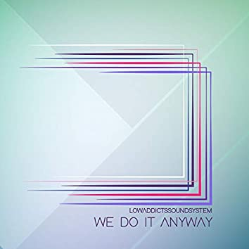 We Do It Anyway (feat. L'Asset)