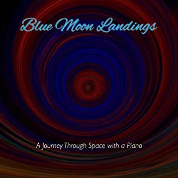 Blue Moon Landings (A Journey Through Space With a Piano)
