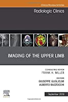 Imaging of the Upper Limb, An Issue of Radiologic Clinics of North America (Volume 57-5) (The Clinics: Radiology, Volume 57-5)