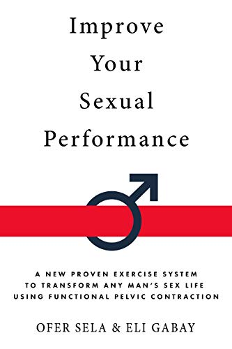 Improve your Sexual Performance: A New Proven Exercise System to Transform any Man
