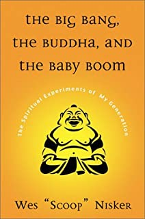 Big Bang, The Buddha, and the Baby Boom: The Spiritual Experiments of My Generation