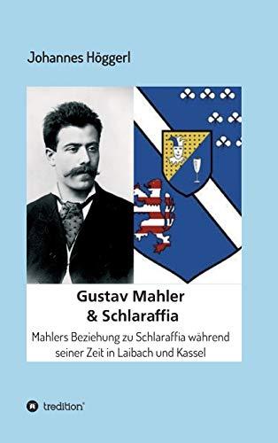 Gustav Mahler & Schlaraffia: Mahlers Beziehung zu Schlaraffia während seiner Zeit in Laibach und Kassel