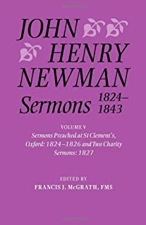 John Henry Newman Sermons 1824-1843: Volume V: Sermons preached at St Clement's, Oxford, 1824-1826, and Two Charity Sermons, 1827