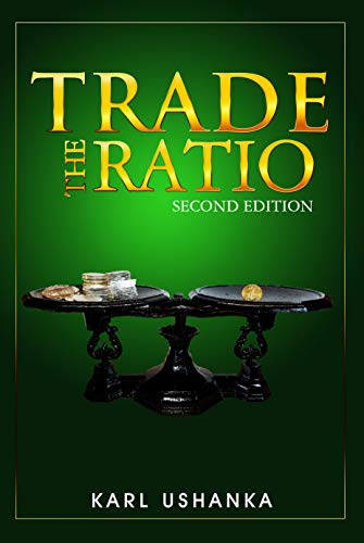 Trade the Ratio: The Precious Metal Investors' Guide to Trading the Silver-to-Gold Ratio for Optimal Gains (English Edition)