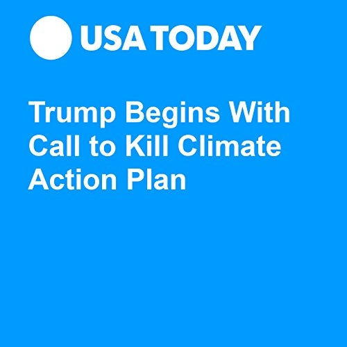 Trump Begins With Call to Kill Climate Action Plan audiobook cover art