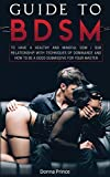 Guide to BDSM: to Have a Healthy and Mindful Dom / Sub Relationship, with Techniques of Dominance and How to be a Good Submissive for your Master