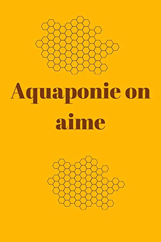 Aquaponie on aime (French Edition)