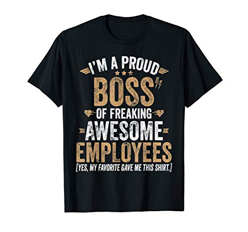 I'm a Proud Boss of Freaking Awesome Employees - Funny Boss T-Shirt