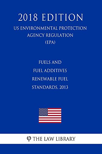 Fuels and Fuel Additives - Renewable Fuel Standards, 2013 (US Environmental Protection Agency Regulation) (EPA) (2018 Edition) (English Edition)