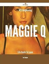 102 Enlightening Maggie Q Life Hacks to Learn
