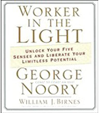 Worker in the Light: Unlock Your Five Senses and Liberate