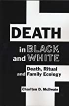 Death in Black and White: Death, Ritual and Family Ecology (Hampton Press Communication Series. Critical Bodies)