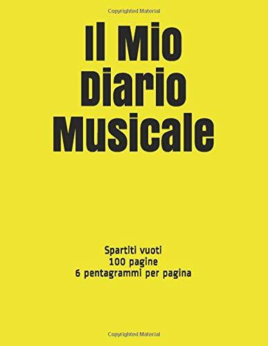 Il Mio Diario Musicale: Spartiti vuoti, 100 pagine, 6 pentagrammi per pagina (Italian Edition)