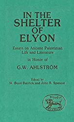 In the Shelter of Elyon: Essays on Ancient Palestinian Life and Literature (Journal for the study of the Old Testament)