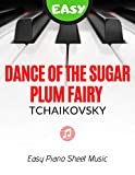 Dance of the Sugar Plum Fairy – Tchaikovsky | EASY Intermediate Piano Sheet Music for Beginners: Teach Yourself How to Play. Popular, Classical Song for ... Video Tutorial, BIG Notes (English Edition)