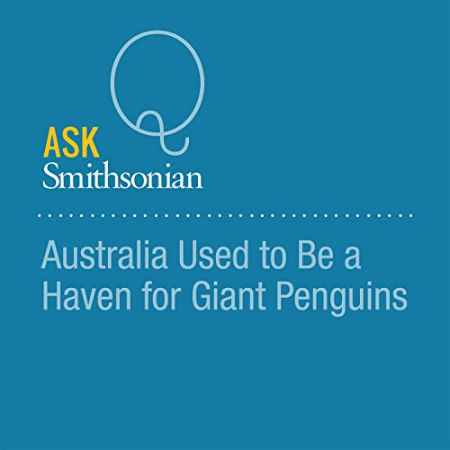 Australia Used to Be a Haven for Giant Penguins audiobook cover art