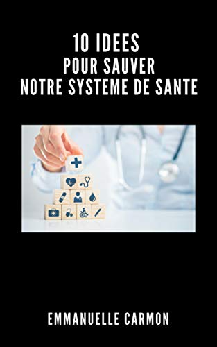 Couverture du livre 10 IDEES POUR SAUVER NOTRE SYSTEME DE SANTE
