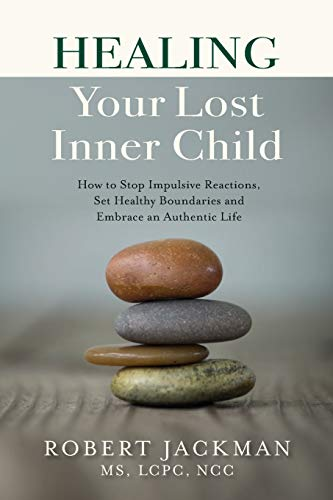 Healing Your Lost Inner Child: How to Stop Impulsive Reactions, Set Healthy Boundaries and Embrace a
