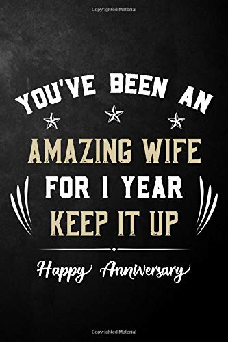 You've Been An Amazing Wife For 1 Year Keep It Up Happy Anniversary: Funny 1st Wedding Anniversary Gift For Wife | 1 Year Anniversary Journal For Her ( Blank Lined Paperback )