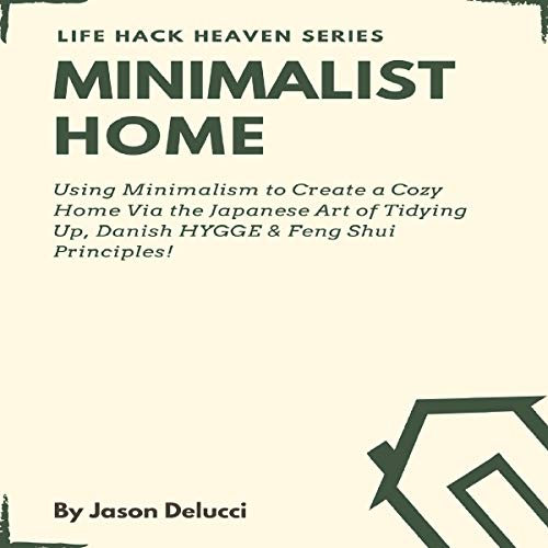 Minimalist Home: Using Minimalism to Create a Cozy Home Via the Japanese Art of Tidying Up, Danish HYGGE & Feng Shui Principles! audiobook cover art