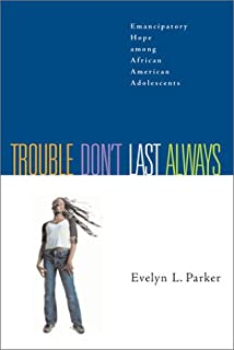 Trouble Don't Last Always: Emancipatory Hope Among African American Adolescents