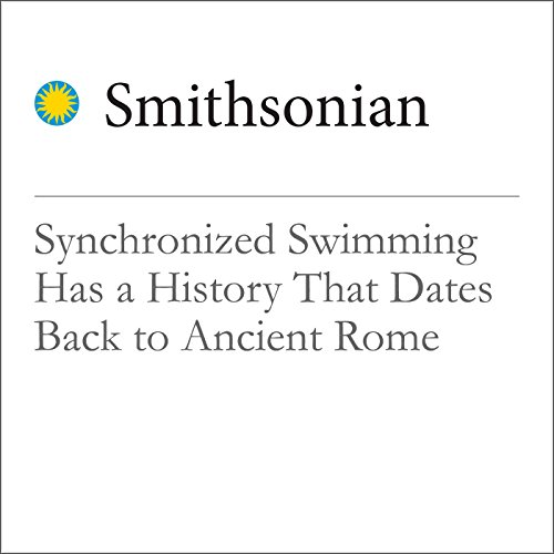 Synchronized Swimming Has a History That Dates Back to Ancient Rome audiobook cover art