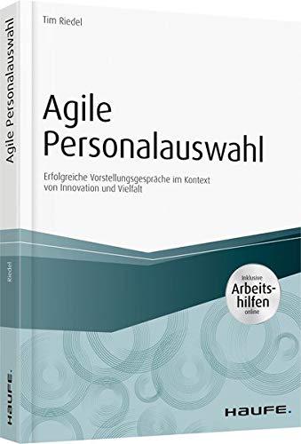 Agile Personalauswahl - inkl. Arbeitshilfen online: Erfolgreiche Vorstellungsgespräche im Kontext von Innovation und Vielfalt (Haufe Fachbuch)