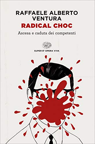 Radical choc: Ascesa e caduta dei competenti (Super ET. Opera viva)