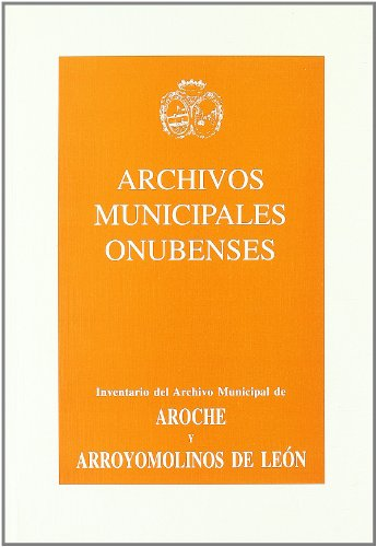 Archivos Municipales Onubenses Nº 8 y 9. Aroche y Arroyomolinos de Leon. (1987)