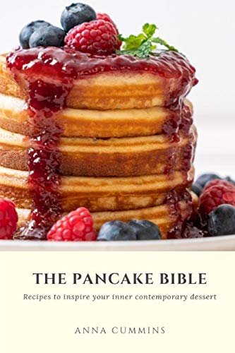 The Pancake Bible: Recipes to inspire your inner contemporary dessert (healthy bakery, Band 3)