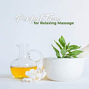Perfect Time for Relaxing Massage: Music for Spa, Wellness, Massage, Healing Therapy Session, Beautiful Day with Inner Balance & Harmony