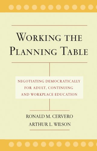 Working the Planning Table: Negotiating Democratically for Adult, Continuing, and...