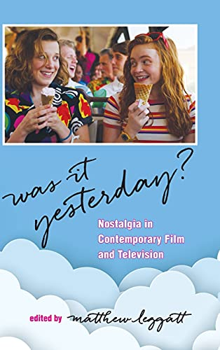 Was It Yesterday?: Nostalgia in Contemporary Film and Television (Horizons of Cinema)